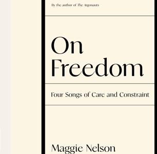 """Sue Me, I Enjoyed Maggie Nelson's """"On Freedom"""""""